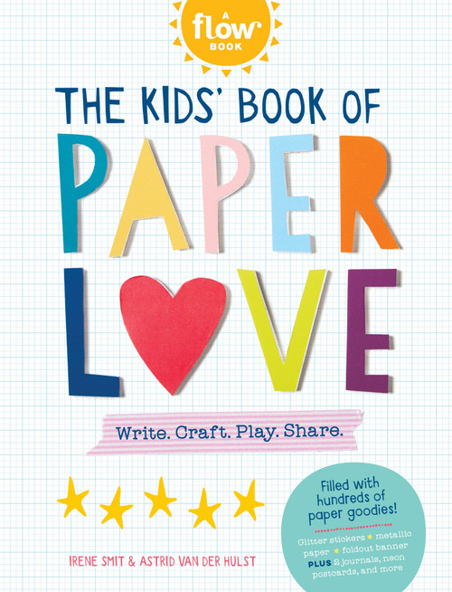 Kids' Book of Paper Love: Write. Craft. Play. Share.