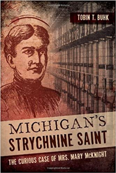 Michigan's Strychnine Saint: The Curious Case of Mrs. Mary McKnight
