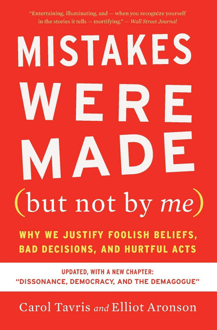 Mistakes Were Made (But Not By Me) - How We Justify Foolish Beliefs, Bad Decisions, and Hurtful Acts