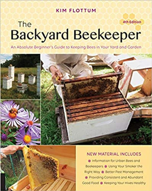 Backyard Beekeeper, The 4th Edition: An Absolute Beginner's Guide to Keeping Bees in Your Yard and Garden
