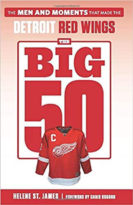 Big 50, The: The Men and Moments That Made the Detroit Red Wings