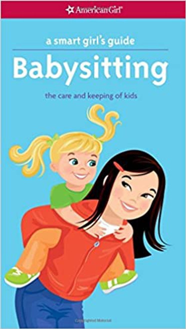 American Girl: A Smart Girl's Guide: Babysitting - the Care and Keeping of Kids
