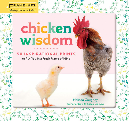 Chicken Wisdom Frame-Ups: 50 Inspirational Prints to Put You in a Fresh Frame of Mind