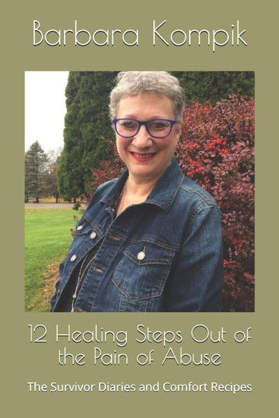 12 Healing Steps Out of the Pain and Abuse: The Survivor Diaries and Comfort Recipes