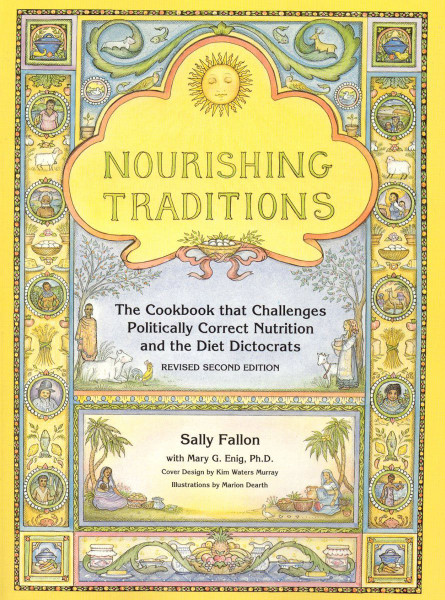 Nourishing Traditions: The Cookbook that Challenges Politically Correct Nutrition and the Diet Dictocrats 2nd Edition