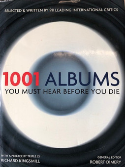 1001 Albums You Must Hear Before You Die Edited by Robert Dimery
