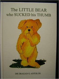 The Little Bear Who Sucked His Thumb - Dr Dragan G  Antolos (Hard Cover)