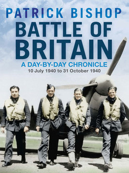Battle of Britain: A Day-By-Day Chronicle - Patrick Bishop (Hardcover)