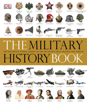 The Military History Book: The Ultimate Visual Guide to The Weapons That Shaped the World (Hardcover)