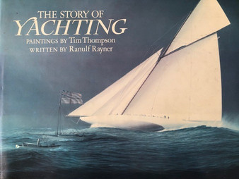 The Story of Yachting: Paintings by Tim Thompson Written by Ranulf Rayner