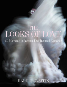 The Looks of Love 50 Moments in Fashion That Inspired Romance by Hal Rubenstein
