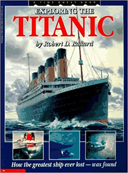 Exploring The Titanic: How The Greatest Ship Ever Lost was Found - Robert D. Ballard