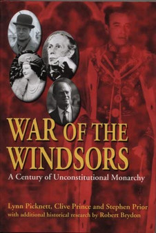 War of the Windsors: A Century of Unconstitutional Monarchy - Lynn Picknett, Clive Prince, Stephen Prior, Robert Brydon