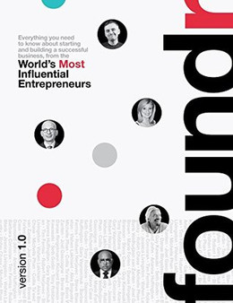 Foundr V1.0 : Everything You Need to Know About Starting and Building a Successful Business From the World's Most Influential Entrepreneurs (Hardcover)