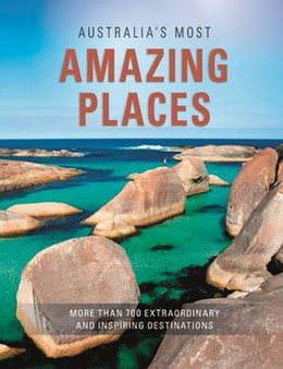 Australia's Most Amazing Places: More Than 700 Extraordinary and Inspiring Destinations (Hardcover)
