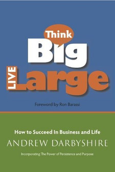 Think Big, Live Large - Andrew Darbyshire