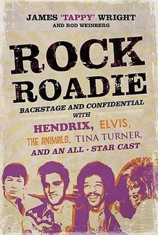 Rock Roadie: Backstage and Confidential with Hendrix, Elvis, The Animals, Tina Turner, and an All-Star Cast - James 'Tappy' Wright (Hardcover)
