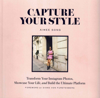 Capture Your Style: Transform Your Instagram Images, Showcase Your Life, and Build the Ultimate Platform - Aimee Song, Diane von Furstenberg