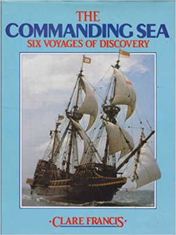 The Commanding Sea: Six Voyages of Discovery - Clare Francis (Hardcover)