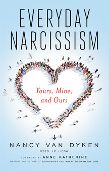 Everyday Narcissism: Yours, Mine, and Ours - Nancy Van Dyken