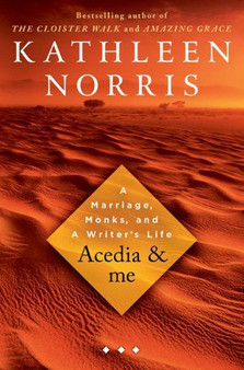 Acedia & Me: A Marriage, Monks, and a Writer's Life - Kathleen Norris (Hardcover)