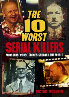 The 10 Worst Serial Killers - Victor McQueen