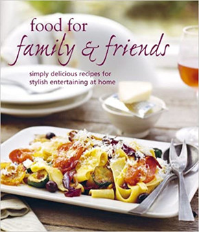 Food for Family & Friends: Simply Delicious Recipes for Stylish Entertaining at Home - Fiona Beckett (Hardcover)