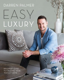 Easy Luxury: An Expert Guide to Creating Your Perfect Home - Darren Palmer (Hardcover)