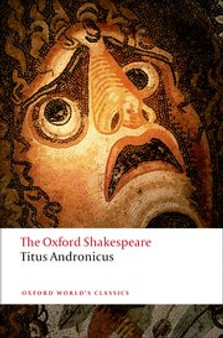 Titus Andronicus: The Oxford Shakespeare - William Shakespeare Edited by Eugene M. Waith
