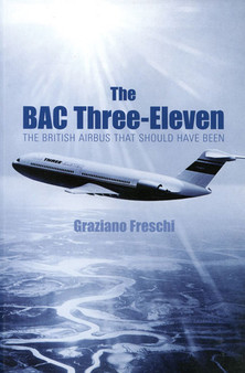 The Bac Three-Eleven: The British Airbus That Should Have Been - Graziano Freschi