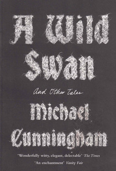 A Wild Swan And Other Tales - Michael Eunningham