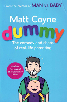 Dummy: The Comedy and Chaos of Real-Life Parenting - Matt Coyne