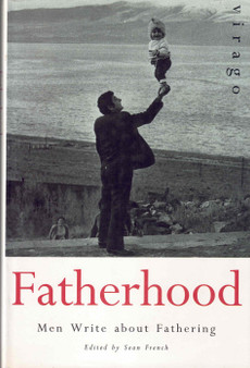 Fatherhood: Men Write About Fathering - Sean French (Hardcover)