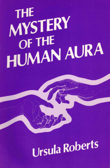 The Mystery of The Human Aura - Ursula Roberts
