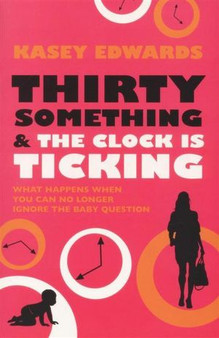 Thirty Something and the Clock is Ticking - Kasey Edwards