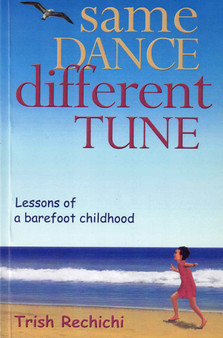 Same Dance Different Tune: Lessons of a Barefoot Childhood - Trish Rechichi
