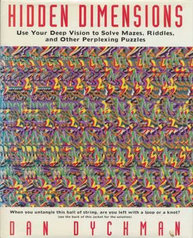 Hidden Dimensions : Use Your Deep Vision to Solve Mazes, Riddles and Other Perplexing Puzzles - Dan Dyckman (Hardcover)