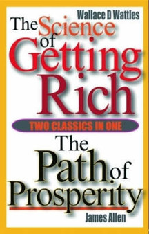 The Science of Getting Rich - Wallace D Wattles / The Path of Prosperity - James Allen