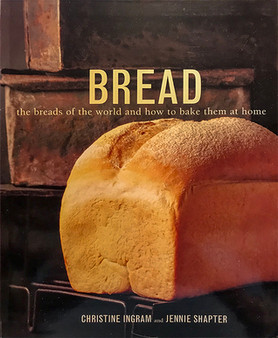 Bread : The Breads Of The World And How To Bake Them At Home - Christine Ingram , Jennie Shapter
