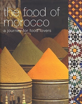 The Food of Morocco: A Journey for Food Lovers - Tess Mallos