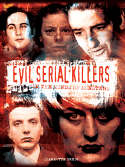 Evil Serial Killers: In The Minds Of Monsters - Charlotte Greig