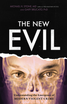 The New Evil: Understanding the Emergence of Modern Violent Crime - Michael H. Stone , Gary Brucato