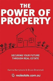 The Power of Property: Securing Your Future Through Real Estate - Karina Barrymore, Bruce Brammall