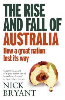 The Rise and Fall of Australia: How A Great Nation Lost Its Way  - Nick Bryant