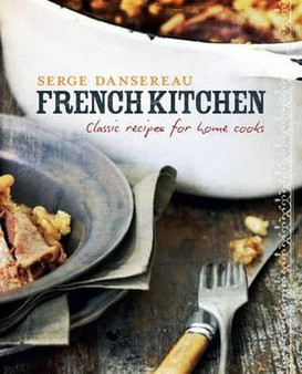 French Kitchen: Classic Recipes for Home Cooks - Serge Dansereau (Hardcover)