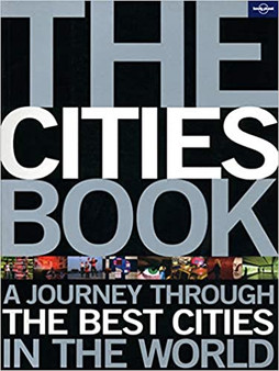 Lonely Planet The Cities Book: A Journey Through the Best Cities in the World