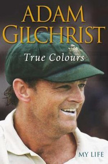 True Colours: My Life - Adam Gilchrist (Hardcover)