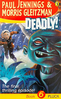 Deadly - Paul Jennings & Morris Gleitzman (Book 6)