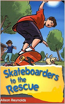 Skateboarders to the Rescue - Alison Reynolds