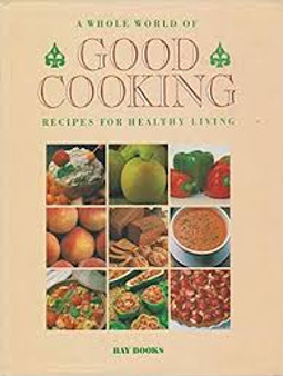 A Whole World of Good cooking: recipes for healthy living  Bay Books